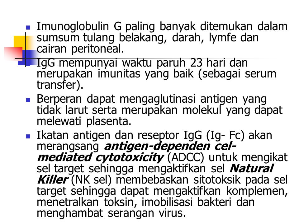 Imunoglobulin G paling banyak ditemukan dalam sumsum tulang belakang, darah, lymfe dan cairan peritoneal.