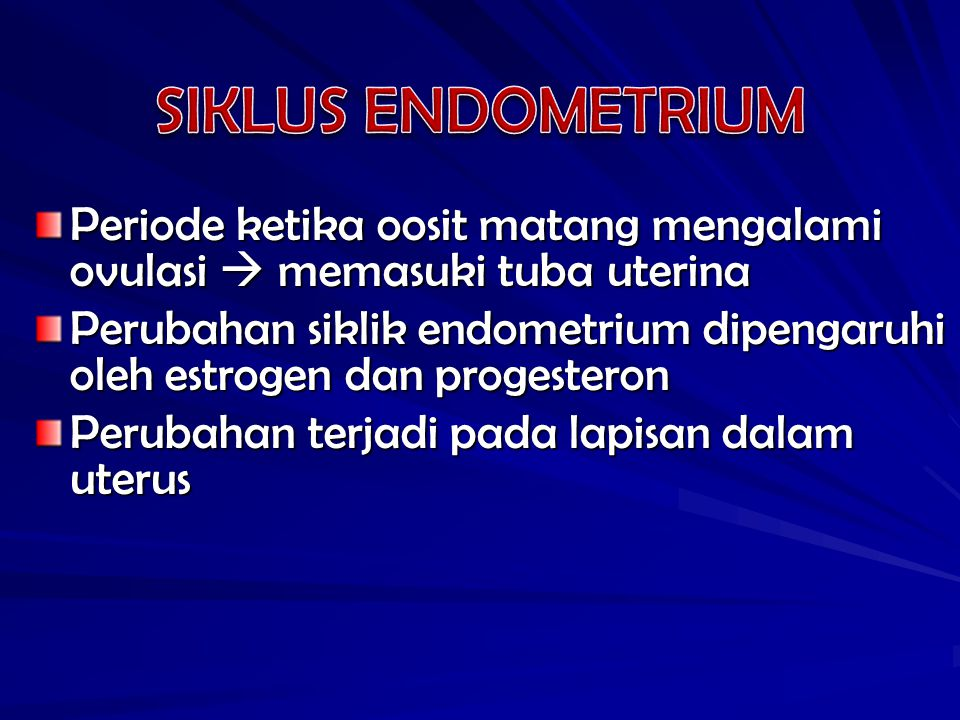 SIKLUS ENDOMETRIUM Periode ketika oosit matang mengalami ovulasi  memasuki tuba uterina.