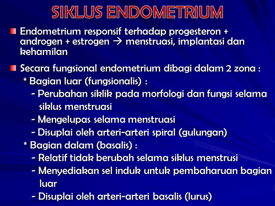 SIKLUS ENDOMETRIUM Endometrium responsif terhadap progesteron + androgen + estrogen  menstruasi, implantasi dan kehamilan.