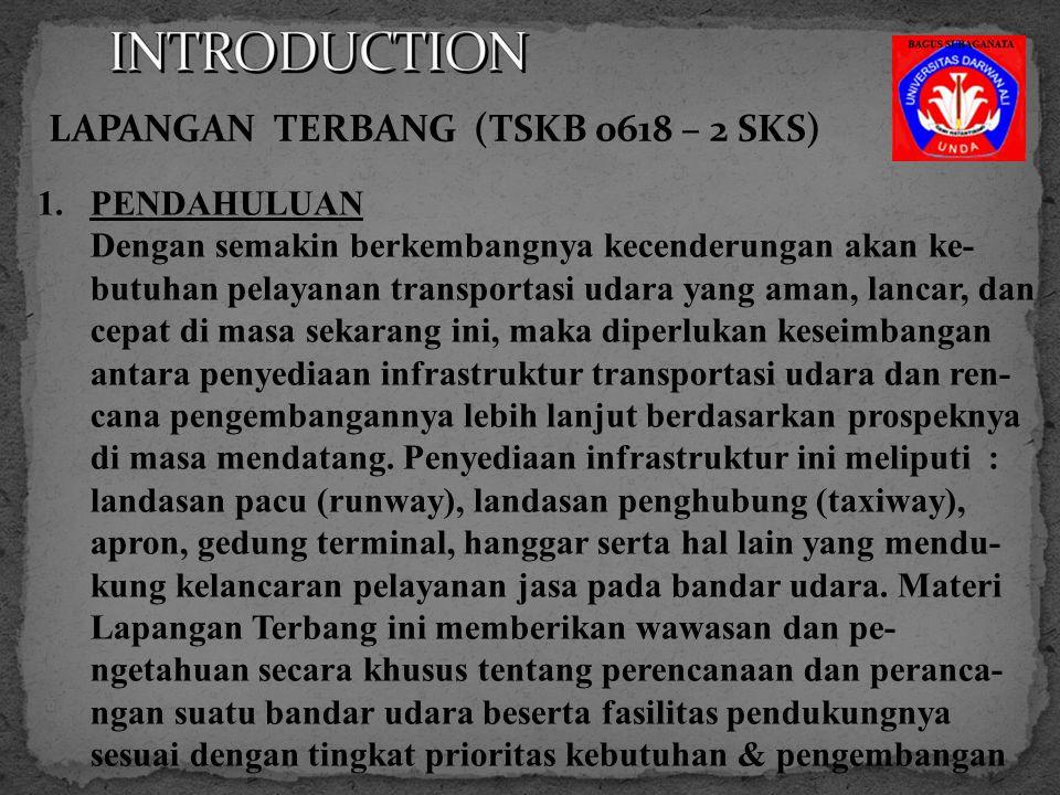 INTRODUCTION LAPANGAN TERBANG (TSKB 0618 – 2 SKS) PENDAHULUAN
