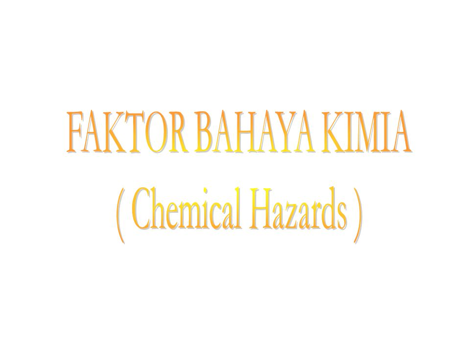 FAKTOR BAHAYA KIMIA ( Chemical Hazards )