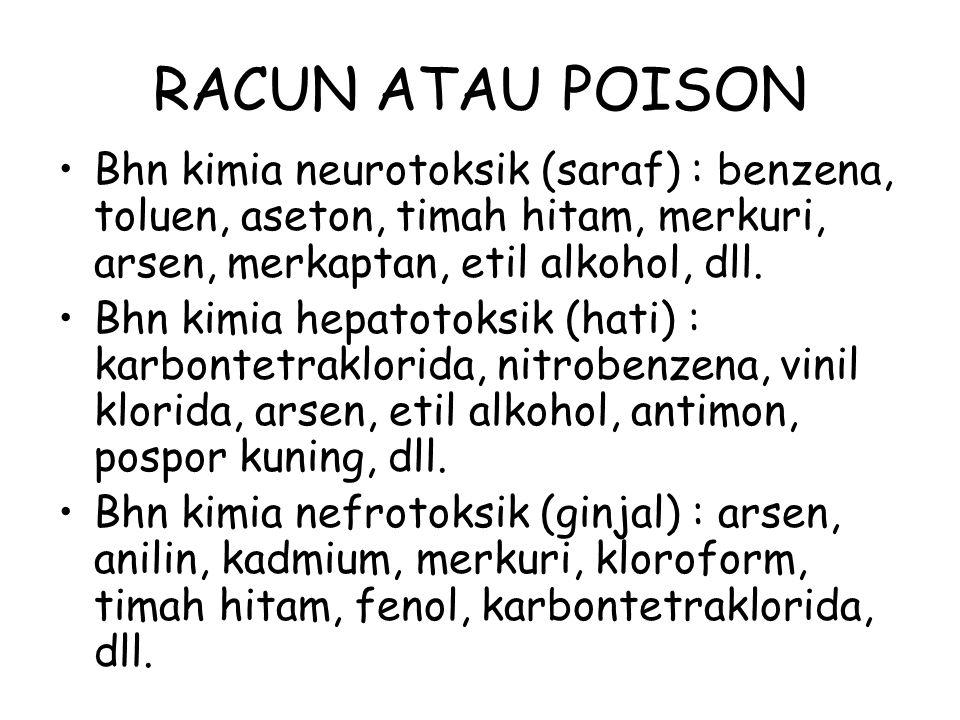 RACUN ATAU POISON Bhn kimia neurotoksik (saraf) : benzena, toluen, aseton, timah hitam, merkuri, arsen, merkaptan, etil alkohol, dll.