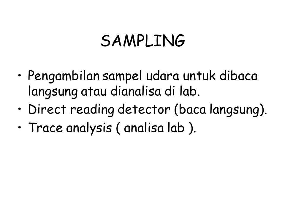 SAMPLING Pengambilan sampel udara untuk dibaca langsung atau dianalisa di lab. Direct reading detector (baca langsung).