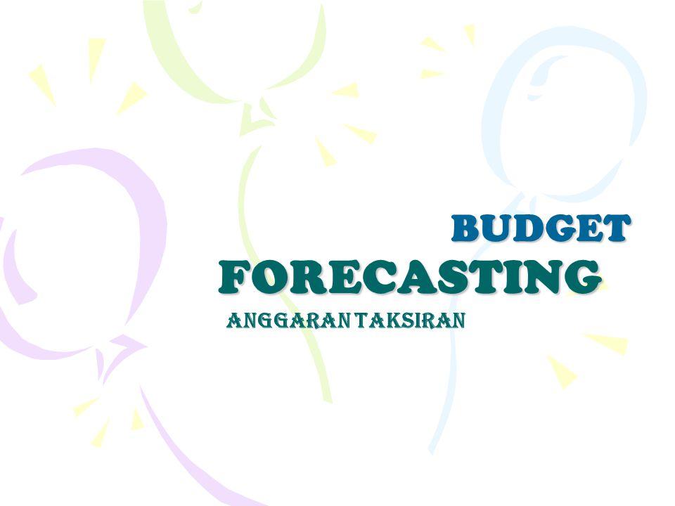 FORECASTING BUDGET ANGGARAN TAKSIRAN