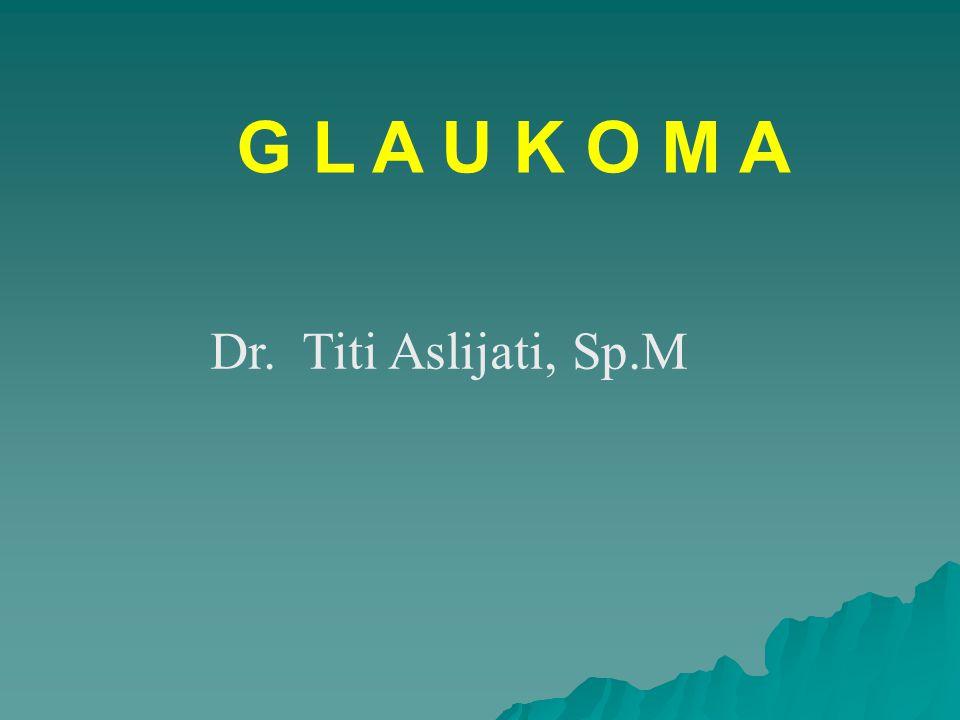 G L A U K O M A Dr. Titi Aslijati, Sp.M