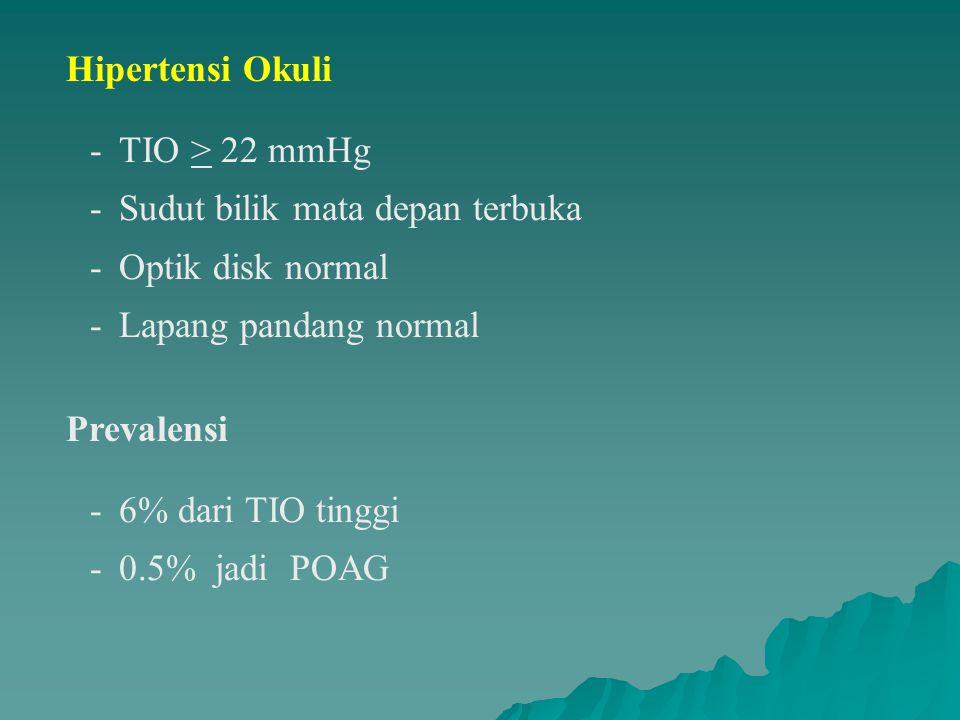 Hipertensi Okuli TIO > 22 mmHg. Sudut bilik mata depan terbuka. Optik disk normal. Lapang pandang normal.