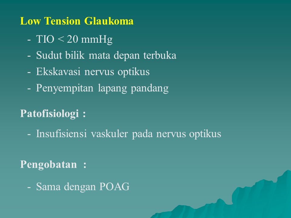 Low Tension Glaukoma TIO < 20 mmHg. Sudut bilik mata depan terbuka. Ekskavasi nervus optikus. Penyempitan lapang pandang.