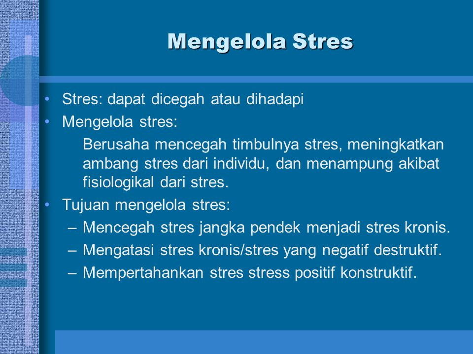 Mengelola Stres Stres: dapat dicegah atau dihadapi Mengelola stres: