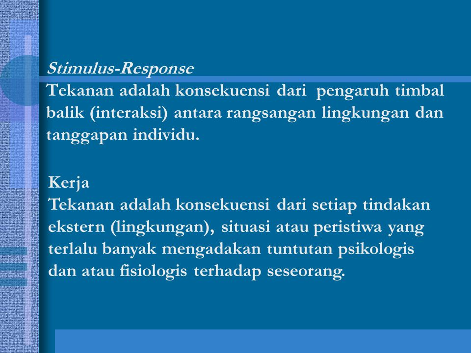 Stimulus-Response Tekanan adalah konsekuensi dari pengaruh timbal balik (interaksi) antara rangsangan lingkungan dan tanggapan individu.