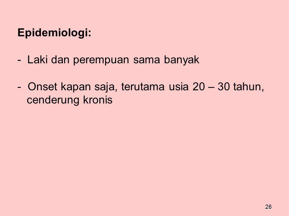 Epidemiologi: - Laki dan perempuan sama banyak.