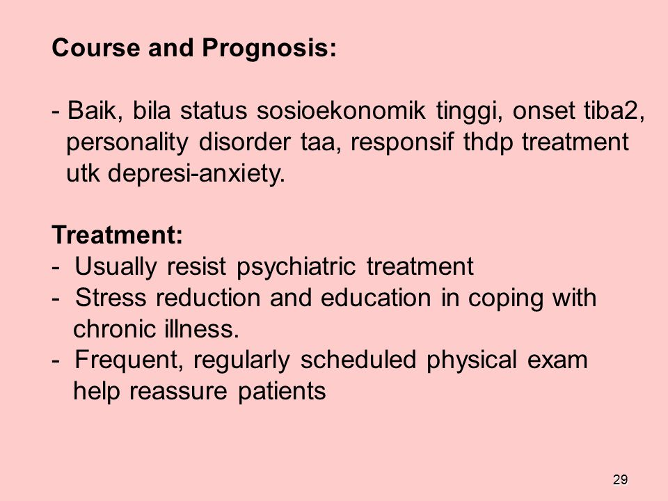 Course and Prognosis: Baik, bila status sosioekonomik tinggi, onset tiba2, personality disorder taa, responsif thdp treatment.