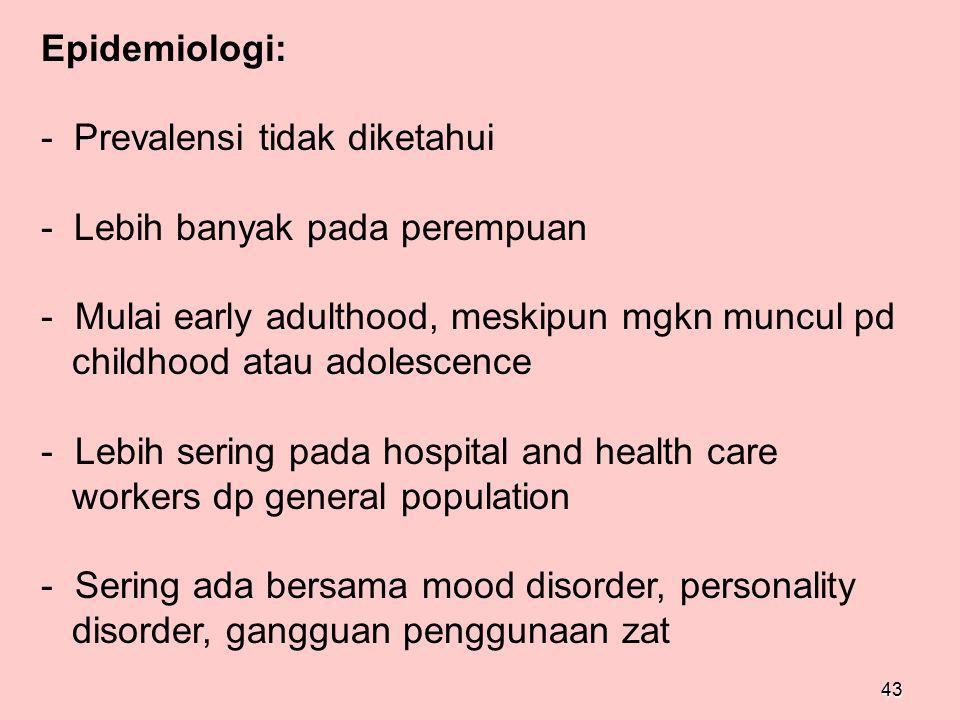 Epidemiologi: - Prevalensi tidak diketahui. - Lebih banyak pada perempuan. Mulai early adulthood, meskipun mgkn muncul pd.