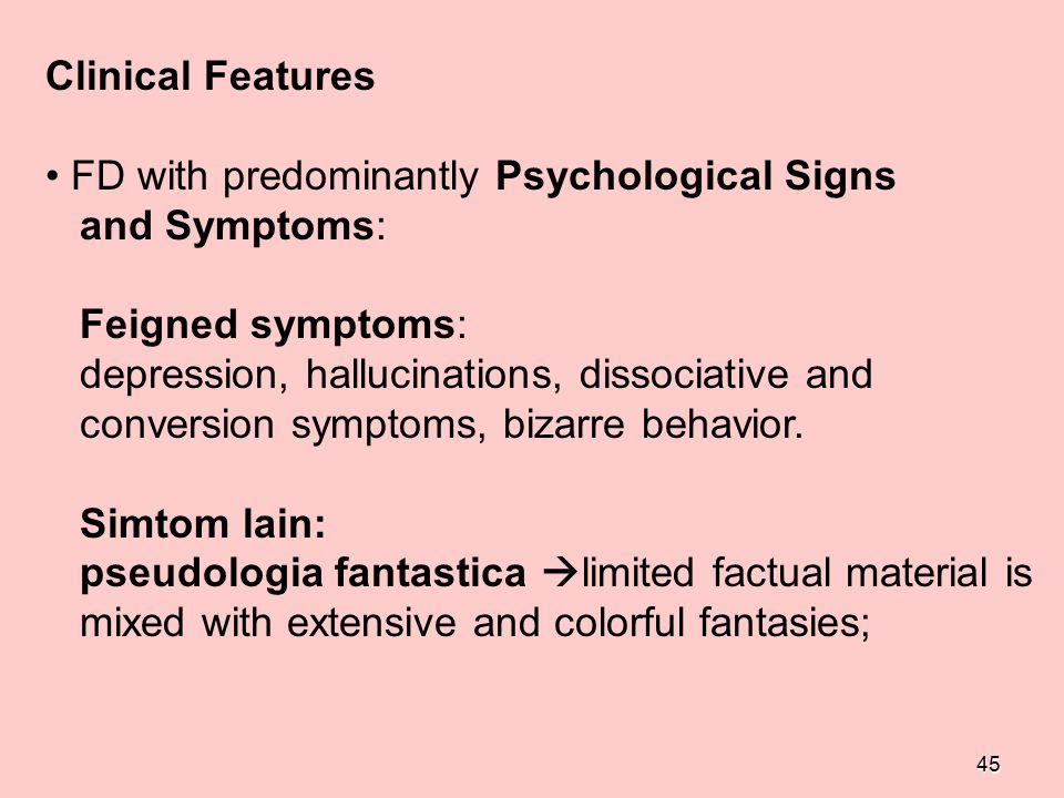 Clinical Features FD with predominantly Psychological Signs. and Symptoms: Feigned symptoms: depression, hallucinations, dissociative and.