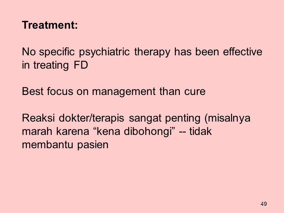 Treatment: No specific psychiatric therapy has been effective in treating FD. Best focus on management than cure.