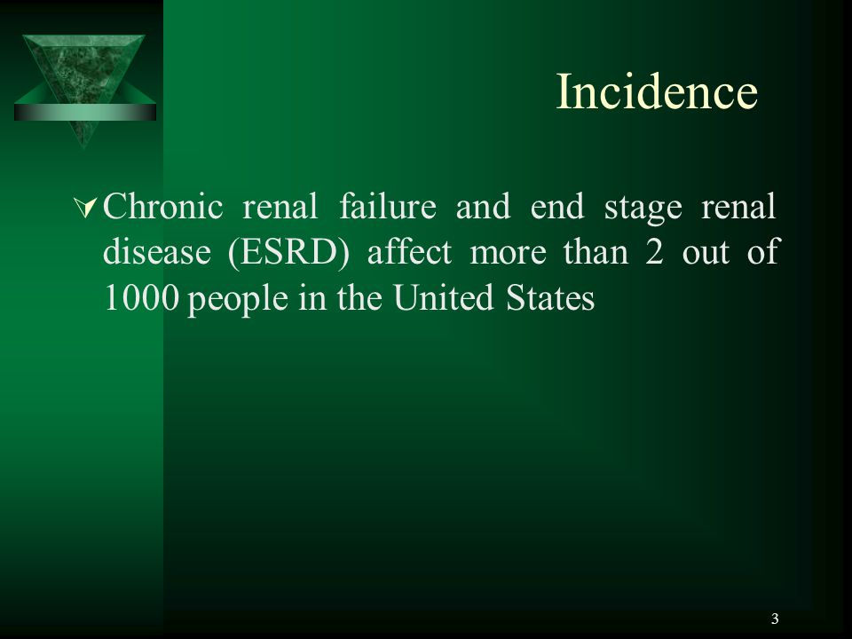 Incidence Chronic renal failure and end stage renal disease (ESRD) affect more than 2 out of 1000 people in the United States.