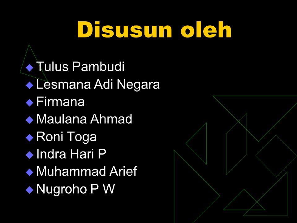 Disusun oleh Tulus Pambudi Lesmana Adi Negara Firmana Maulana Ahmad