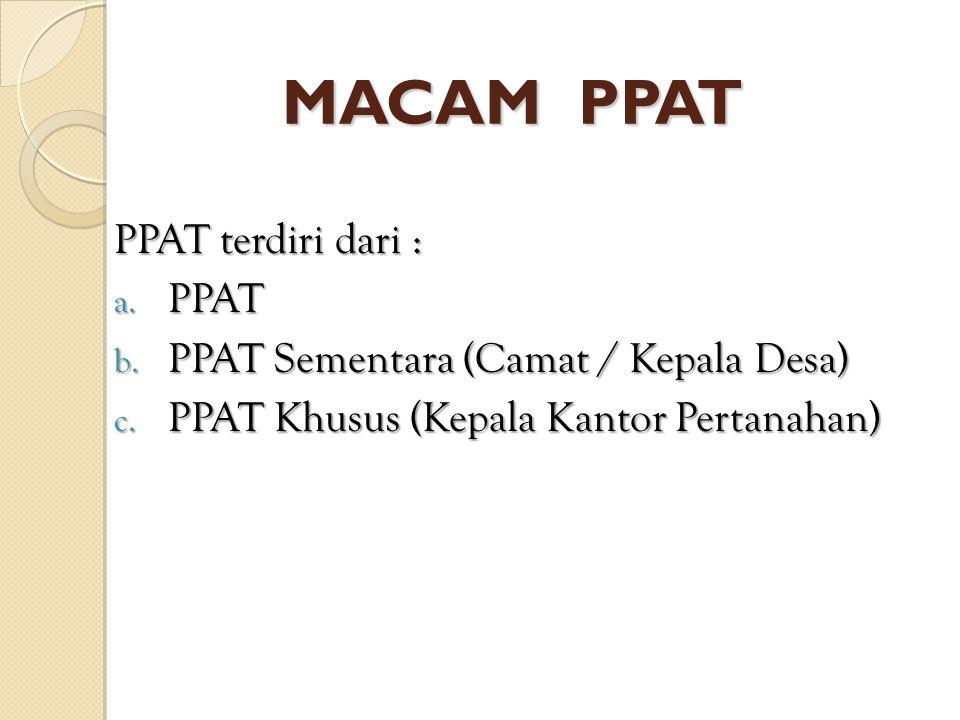MACAM PPAT PPAT terdiri dari : PPAT