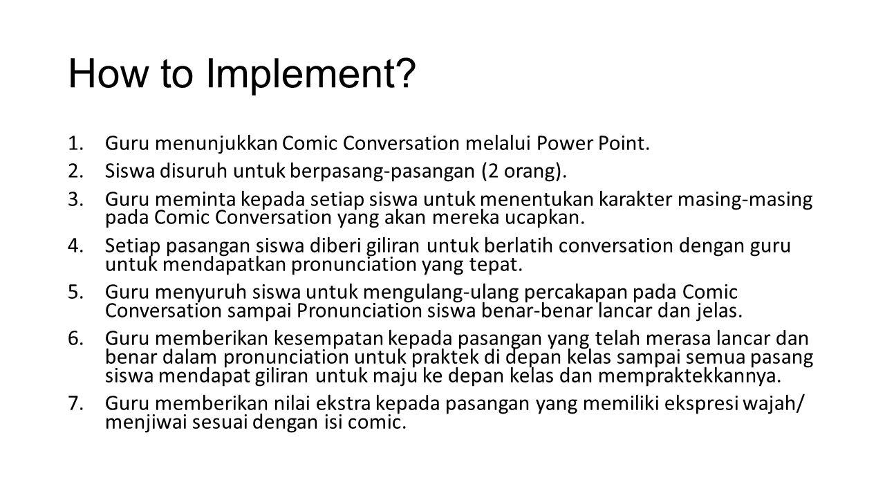 How to Implement Guru menunjukkan Comic Conversation melalui Power Point. Siswa disuruh untuk berpasang-pasangan (2 orang).