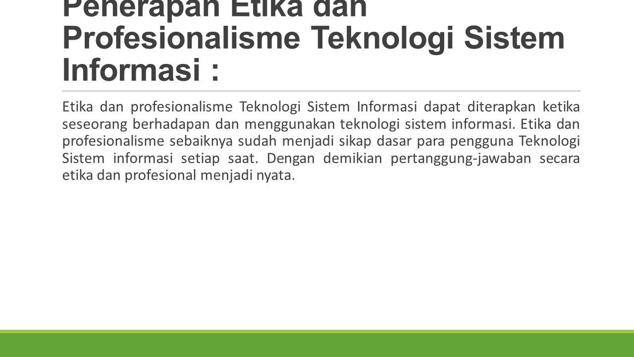 Penerapan Etika dan Profesionalisme Teknologi Sistem Informasi :