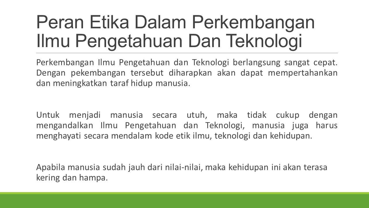 Peran Etika Dalam Perkembangan Ilmu Pengetahuan Dan Teknologi