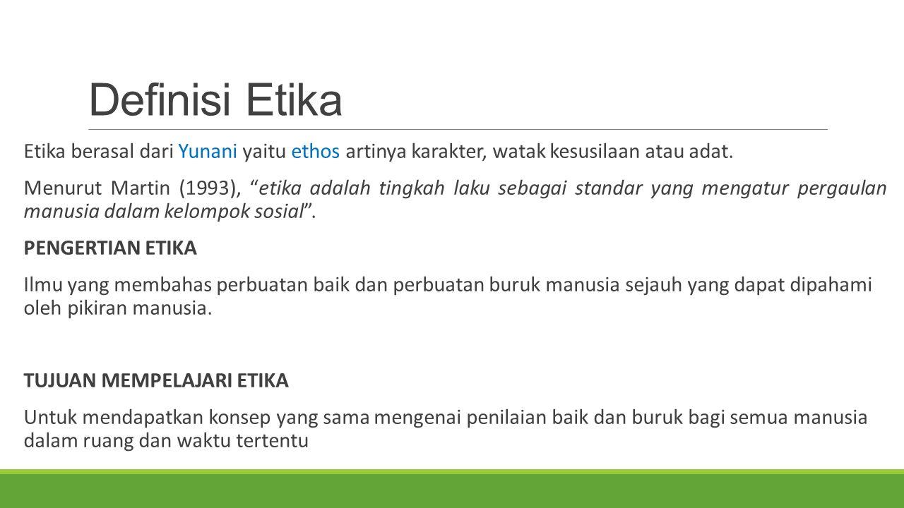 Definisi Etika Etika berasal dari Yunani yaitu ethos artinya karakter, watak kesusilaan atau adat.