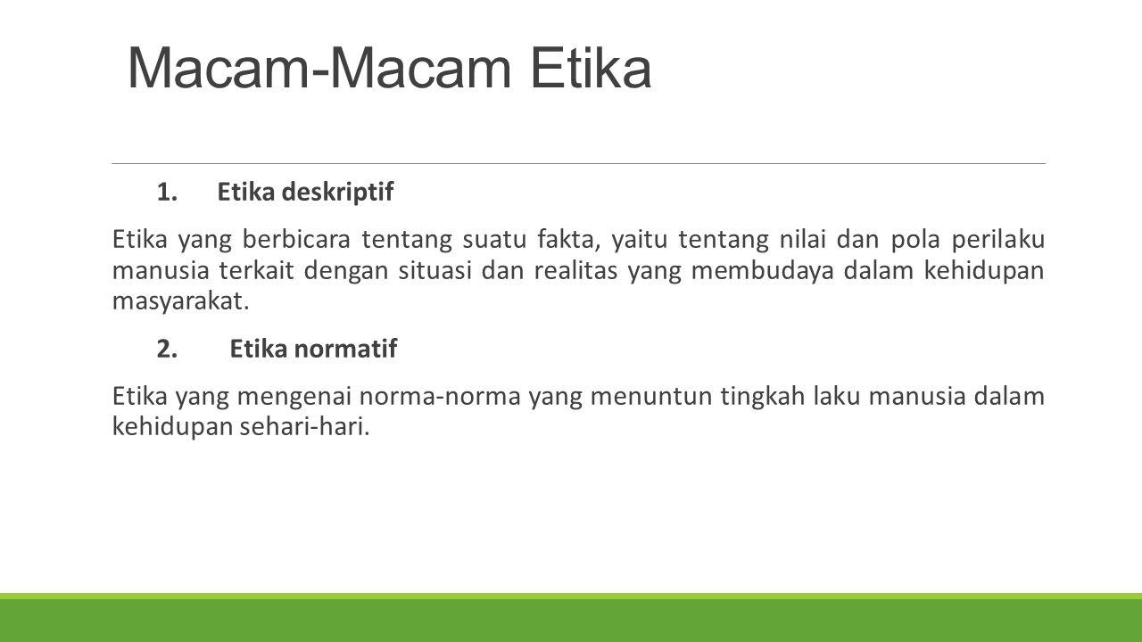 Macam-Macam Etika 1. Etika deskriptif