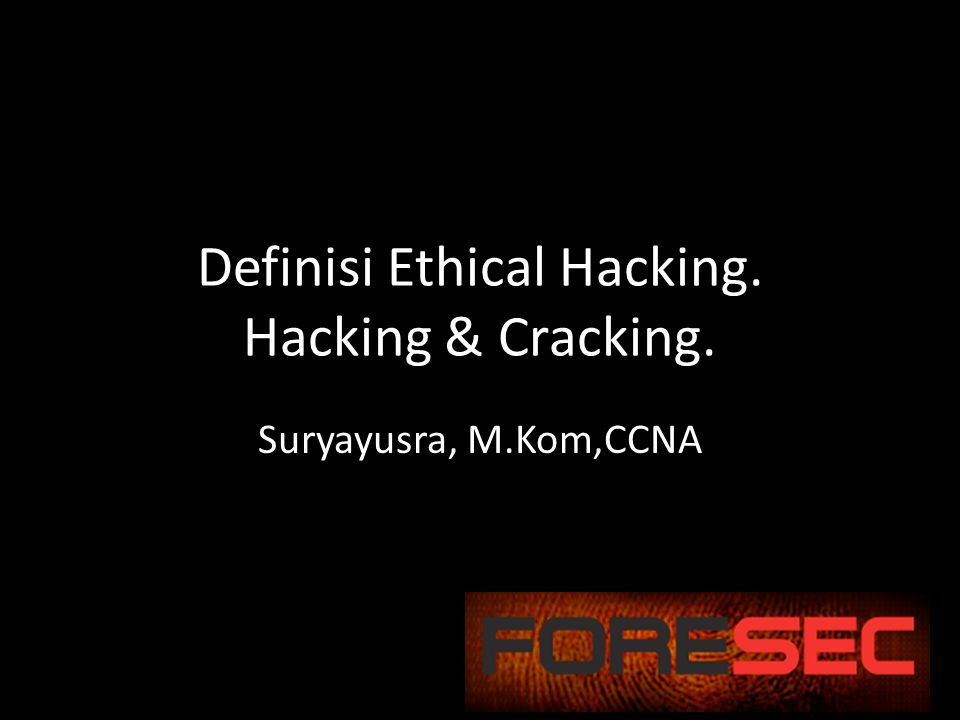 Definisi Ethical Hacking. Hacking & Cracking.