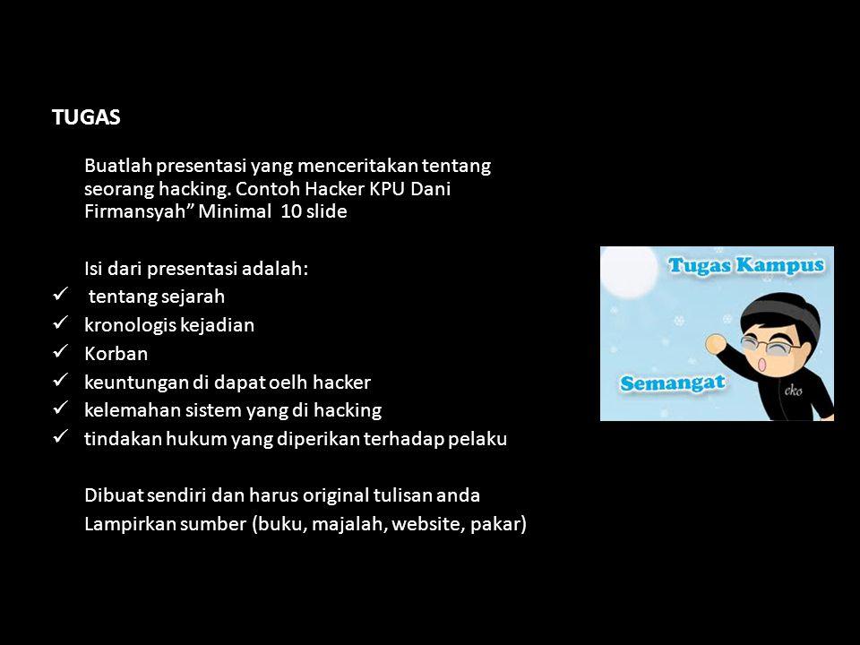 TUGAS Buatlah presentasi yang menceritakan tentang seorang hacking. Contoh Hacker KPU Dani Firmansyah Minimal 10 slide.