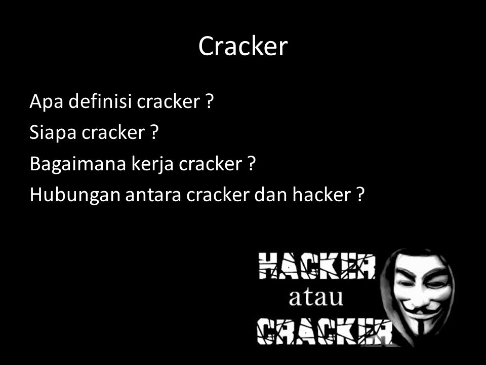 Cracker Apa definisi cracker . Siapa cracker . Bagaimana kerja cracker .