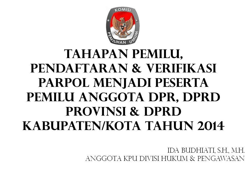 TAHAPAN PEMILU, Pendaftaran & VERIFIKASI Parpol Menjadi Peserta Pemilu Anggota DPR, DPRD Provinsi & DPRD Kabupaten/Kota Tahun 2014
