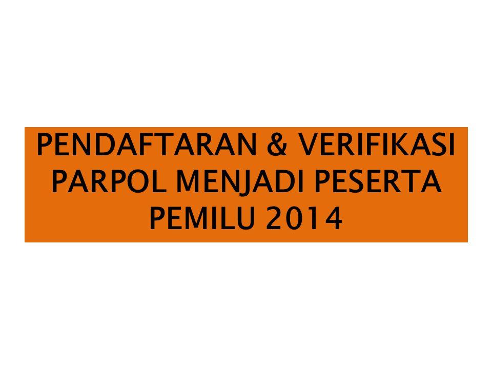 PENDAFTARAN & VERIFIKASI PARPOL MENJADI PESERTA PEMILU 2014