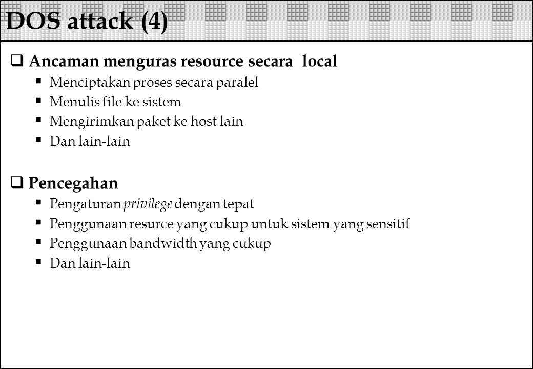 DOS attack (4) Ancaman menguras resource secara local Pencegahan