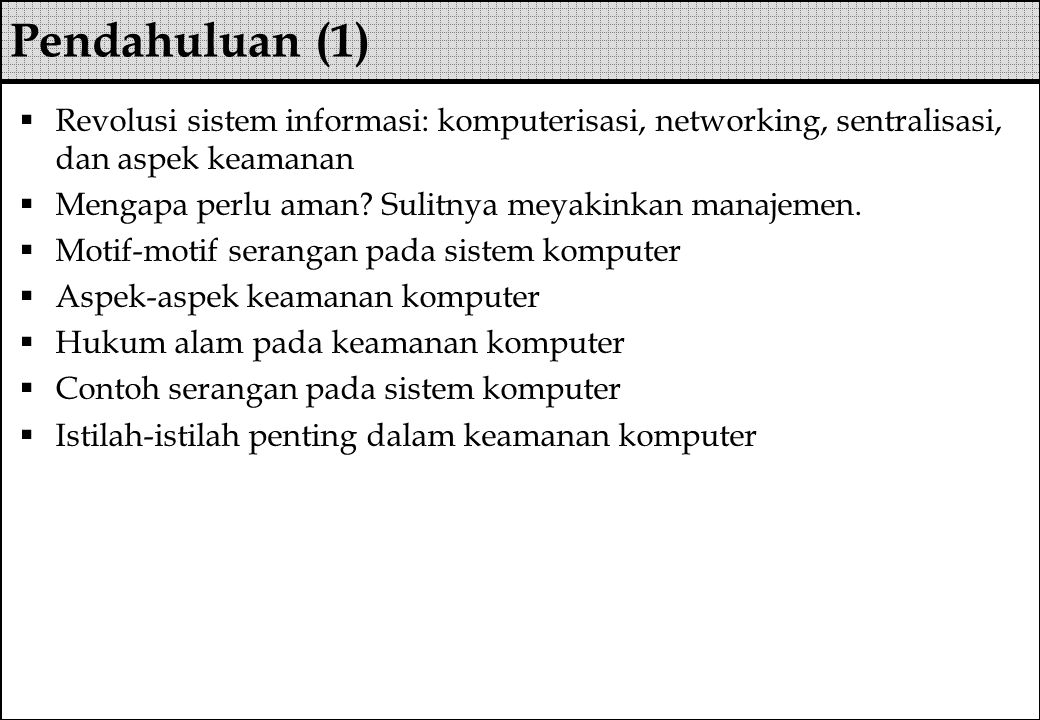 Pendahuluan (1) Revolusi sistem informasi: komputerisasi, networking, sentralisasi, dan aspek keamanan.