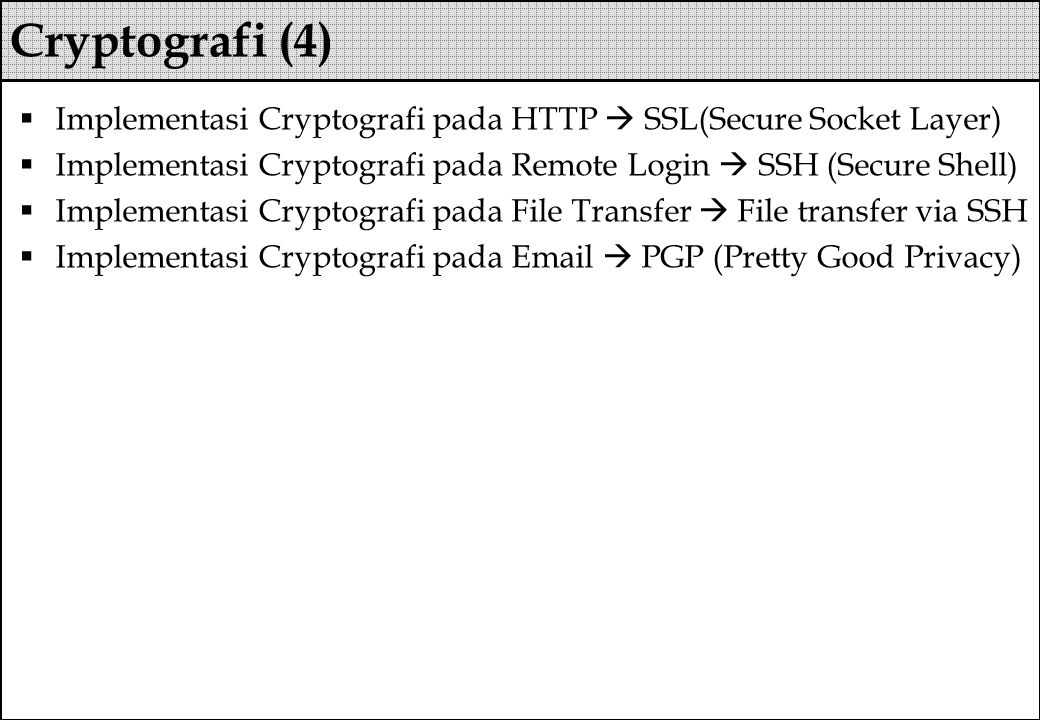Cryptografi (4) Implementasi Cryptografi pada HTTP  SSL(Secure Socket Layer) Implementasi Cryptografi pada Remote Login  SSH (Secure Shell)