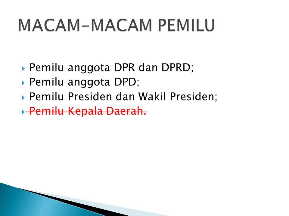 MACAM-MACAM PEMILU Pemilu anggota DPR dan DPRD; Pemilu anggota DPD;