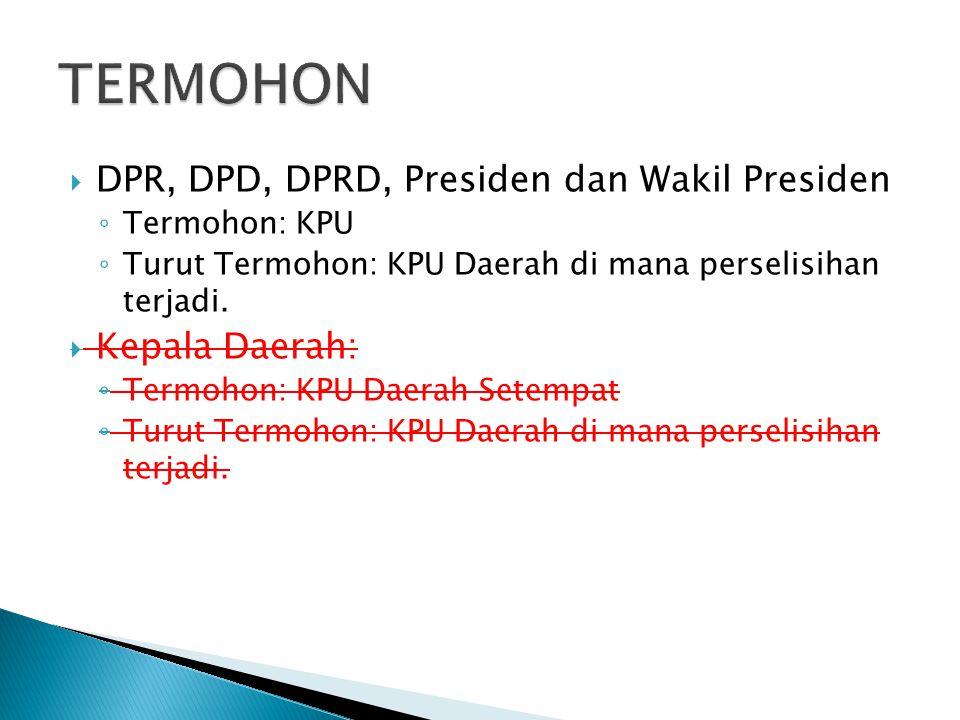 TERMOHON DPR, DPD, DPRD, Presiden dan Wakil Presiden Kepala Daerah: