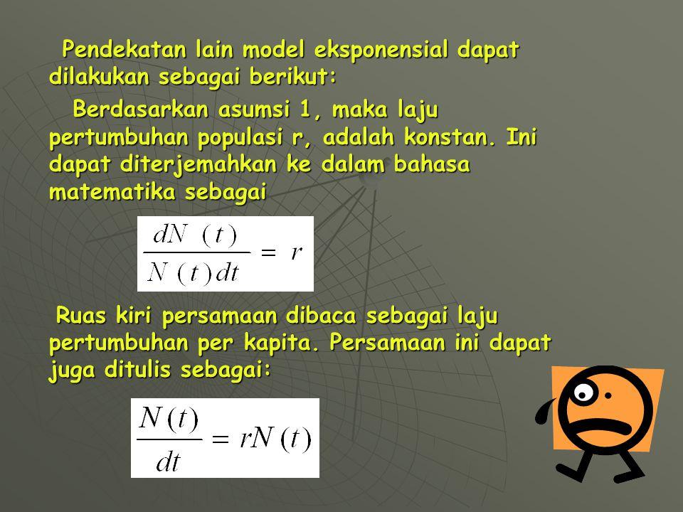 Pendekatan lain model eksponensial dapat dilakukan sebagai berikut:
