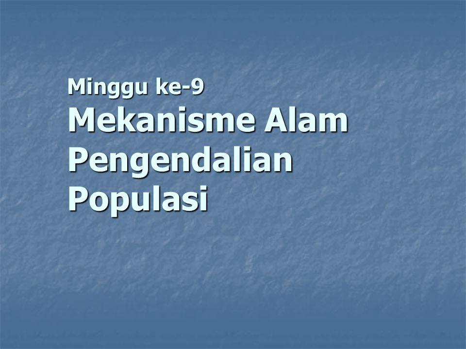 Minggu ke-9 Mekanisme Alam Pengendalian Populasi