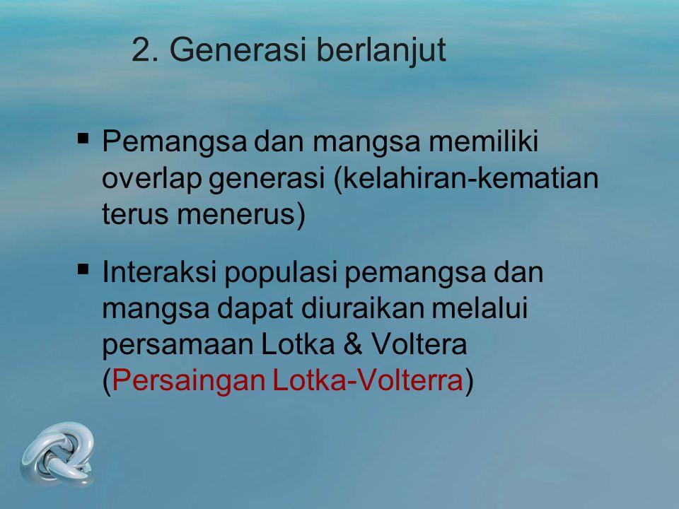 2. Generasi berlanjut Pemangsa dan mangsa memiliki overlap generasi (kelahiran-kematian terus menerus)