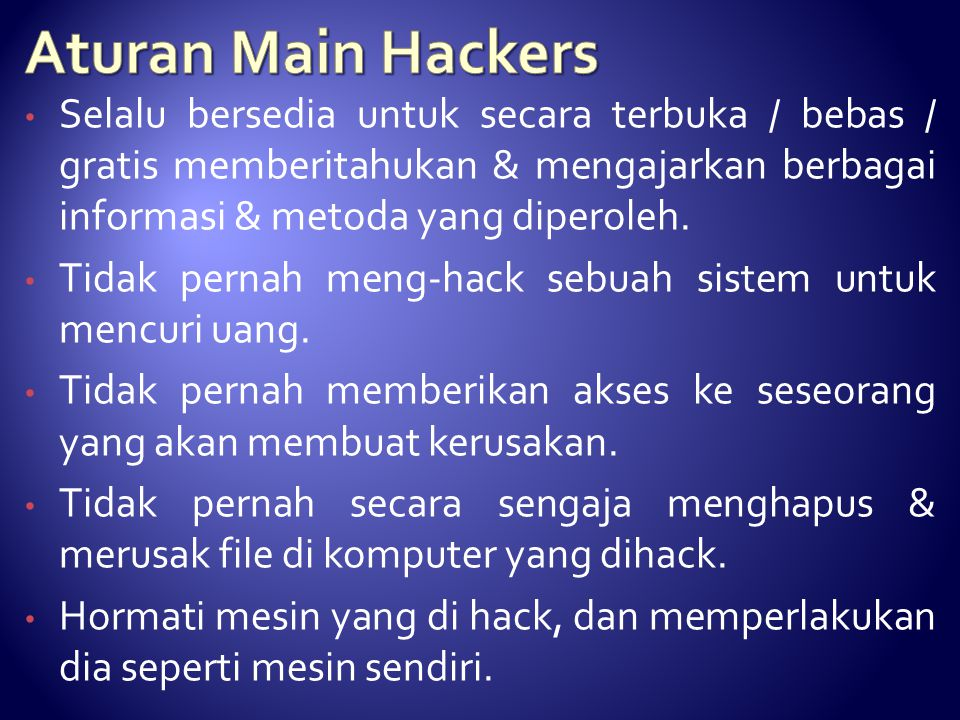 Aturan Main Hackers Selalu bersedia untuk secara terbuka / bebas / gratis memberitahukan & mengajarkan berbagai informasi & metoda yang diperoleh.