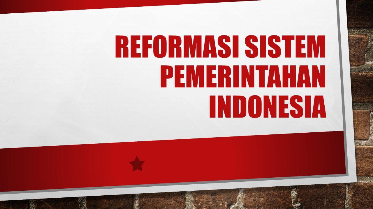 Reformasi Sistem Pemerintahan Indonesia
