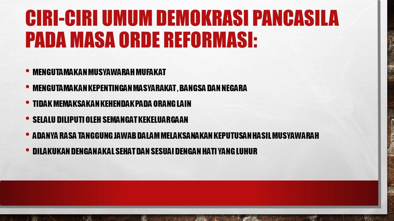 Ciri-ciri umum demokrasi Pancasila Pada Masa Orde Reformasi: