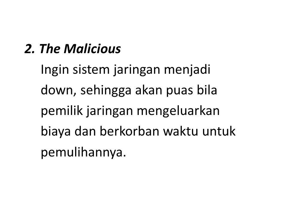2. The Malicious Ingin sistem jaringan menjadi. down, sehingga akan puas bila. pemilik jaringan mengeluarkan.