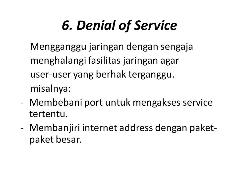 6. Denial of Service Mengganggu jaringan dengan sengaja