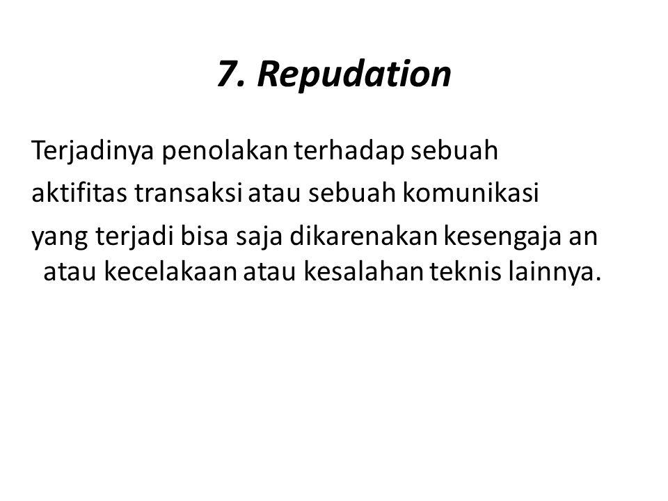 7. Repudation Terjadinya penolakan terhadap sebuah