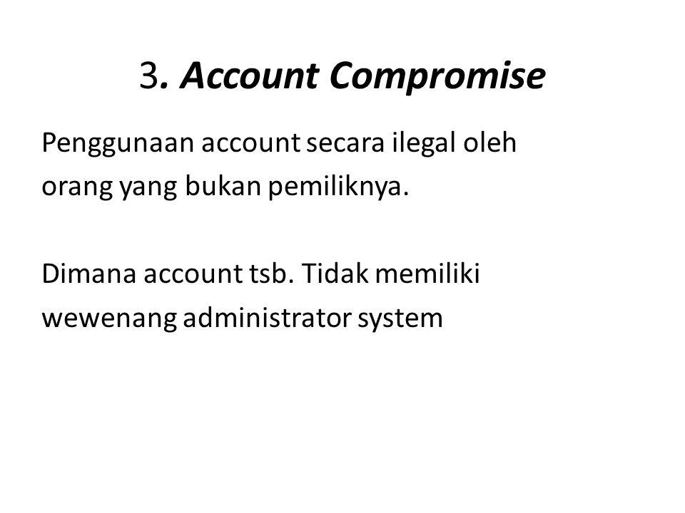 3. Account Compromise Penggunaan account secara ilegal oleh