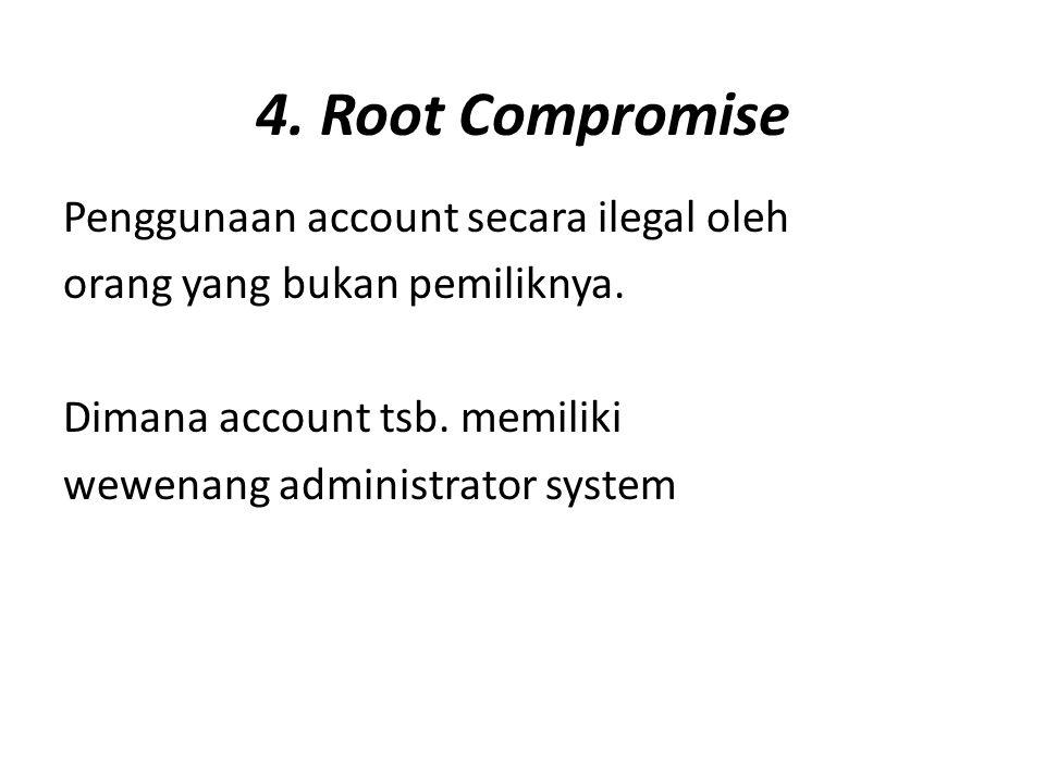 4. Root Compromise Penggunaan account secara ilegal oleh