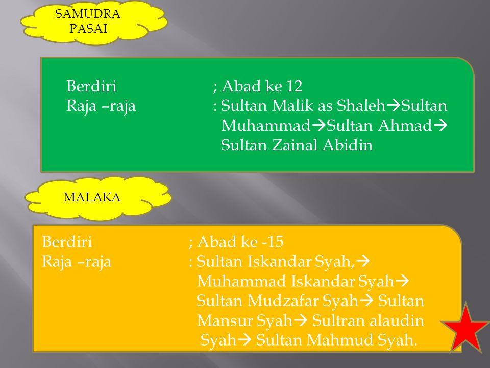 SAMUDRA PASAI Berdiri ; Abad ke 12. Raja –raja : Sultan Malik as ShalehSultan MuhammadSultan Ahmad Sultan Zainal Abidin.