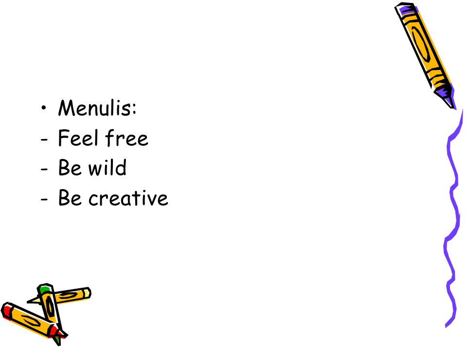 Menulis: Feel free Be wild Be creative