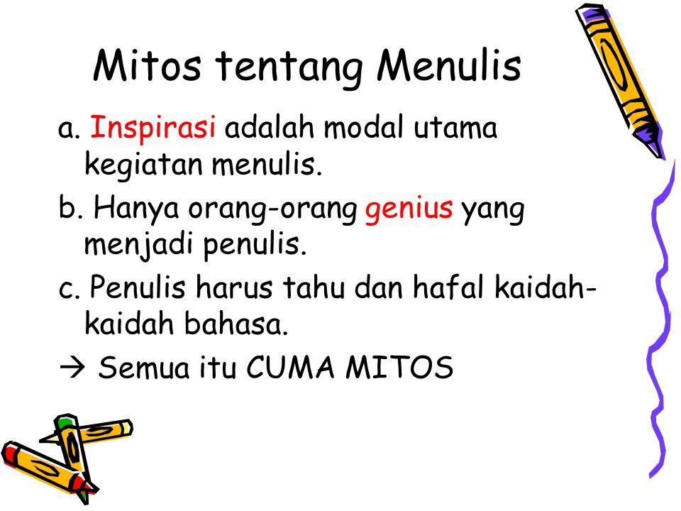 Mitos tentang Menulis a. Inspirasi adalah modal utama kegiatan menulis. b. Hanya orang-orang genius yang menjadi penulis.